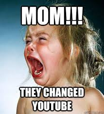 Funny Youtube Memes - mom they changed youtube they changed youtube quickmeme