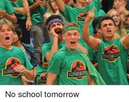 No School Tomorrow Meme - rophono no school tomorrow meme on esmemes com