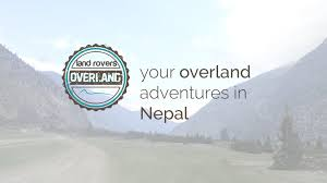 nepal new land rover your overland adventures in nepal land rovers overland youtube