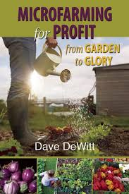 microfarming for profit from garden to glory dave dewitt