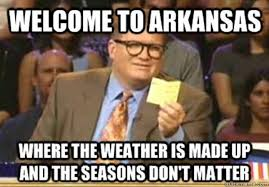 Funny Weather Memes - 13 funny and totally true arkansas memes