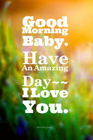 I Love My Boyfriend Picture Quotes by Good Morning Baby Have An Amazing Day I Love You Quotes U0026 Sayings