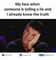 Sarcastic Face Meme - my face when someone is telling a lie and already know the truth
