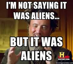 Meme Generator Aliens Guy - image 158329 ancient aliens aliens and aliens guy