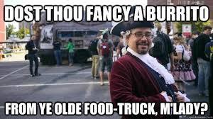 M Lady Meme - dost thou fancy a burrito from ye olde food truck m lady