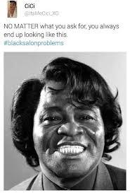 James Brown Meme - black salon problems natural hair boutique pinterest salons