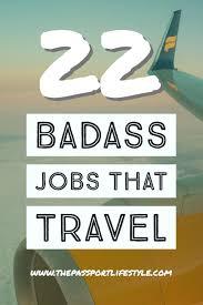 traveling jobs images 22 badass jobs that involve travel the passport lifestyle jpg