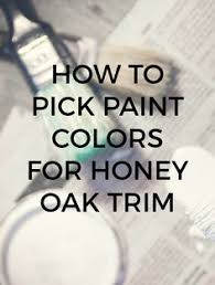 how to pick the perfect paint color for honey oak trim honey oak