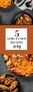 afro fusion cuisine what is afro fusion cooking foods from africa