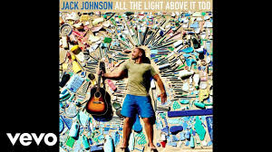 jack johnson all the light above it too jack johnson sunsets for somebody else audio youtube