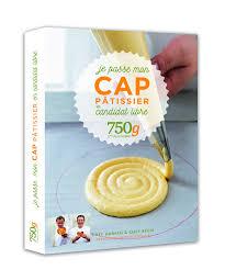 750g com recette cuisine je passe mon cap pâtissier en candidat libre avec chef damien chef
