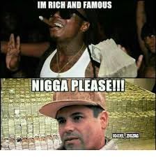 Nigga Please Memes - im rich and famous nigga please igdel zigzag meme on me me