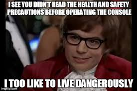 Health And Safety Meme - i too like to live dangerously meme imgflip
