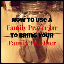 how to use a family prayer jar to bring your family together