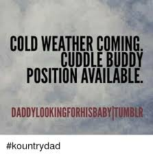 Cuddle Buddy Meme - cold weather coming cuddle buddy position available