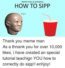 Who Created Memes - meme man jr presents how to sipp thank you meme manas a thnank you