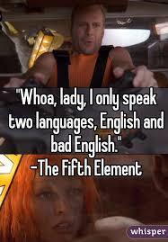 Fifth Element Meme - whoa lady i only speak two languages english and bad english
