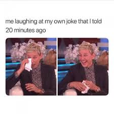 Meme With Own Picture - me laughing at my own joke that i told 20 minutes ago meme xyz