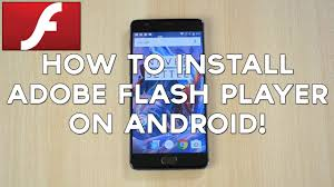 how to get adobe flash player on android how to install adobe flash player on android