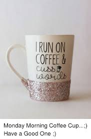 Coffee Cup Meme - 25 best memes about monday morning coffee monday morning