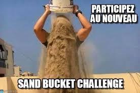 Sand Meme - participez au nouveau sand bucket challenge meme on memegen