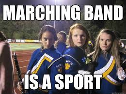 Marching Band Meme - marching band is a sport sexually active band nerd quickmeme