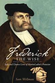 luther s frederick the wise seen and unseen lives of martin luther s