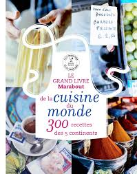 livre de cuisine du monde grand livre marabout de la cuisine du monde le 300 recettes des