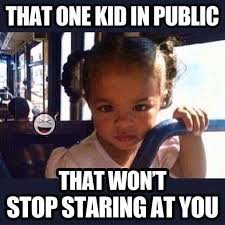 Stare Meme - haha that s when you make weird faces at them and stare right back