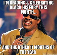 Black History Meme - i m reading celebrating black history this month and the other