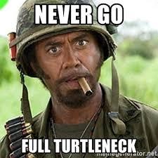 Turtleneck Meme - never go full turtleneck you went full retard man never go full