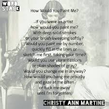 quotes change me how would you paint me christy ann martine poems quotes art