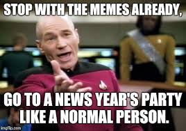 Normal Meme - stop with the memes already go to a news year s party like a normal