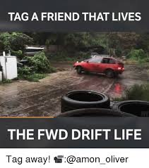 Drift Meme - tag a friend that lives the fwd drift life tag away