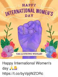 Womens Day Meme - happy international women tag a strong woman happy international