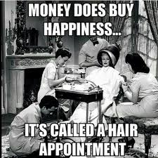 Cosmetology Meme - money doesn t buy happiness it s called a hair appt