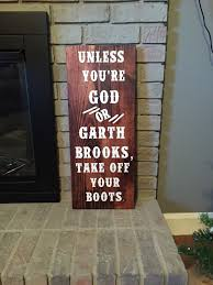 unless you u0027re god or garth brooks take off your boots wood sign