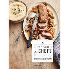 faire un livre de cuisine le dimanche des chefs 40 recettes ultra faciles de grands chefs à