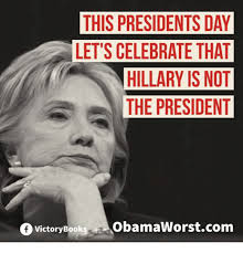 Presidents Day Meme - this presidentsday let s celebrate that hillary is not the president