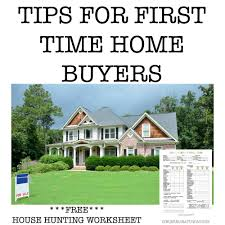 tips for first time home buyers free house hunting worksheet
