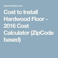 cost of hardwood floor best 10 hardwood floor installation cost ideas on pinterest