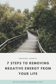 7 steps to removing negative energy from your life u2014 wholehearted