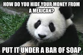 Racist Mexican Memes - racist panda memes quickmeme