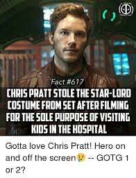 Chris Pratt Meme - tima hero f fact 617 chris pratt stole the star lord costume