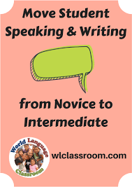 move student speaking and writing from novice to intermediate
