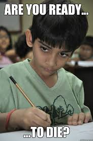 Test Taking Meme - are you ready to die indian kid taking test quickmeme