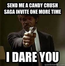 Pulp Fiction Memes - send me a candy crush saga invite one more time i dare you pulp
