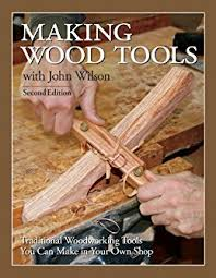 making wood tools 2nd edition ebook john wilson amazon co uk