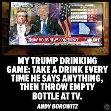 Drinking Game Meme - my trump drinking game take a drink every time he says anything