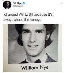 Bill Nye Memes - i changed will to bill because b s always chase the honeys funny